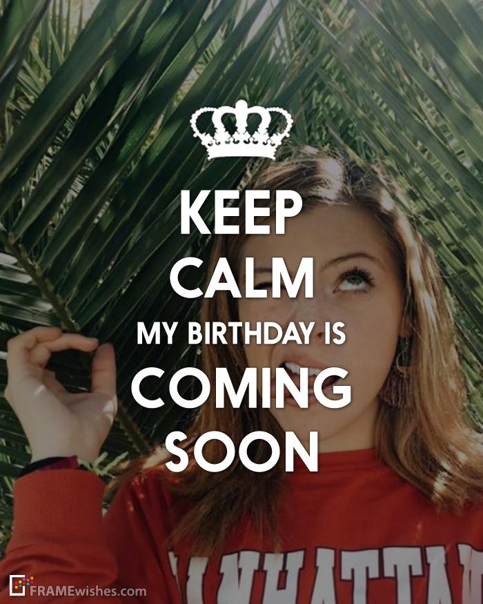 Keep Calm My Birthday Is Coming Soon Photo Frame