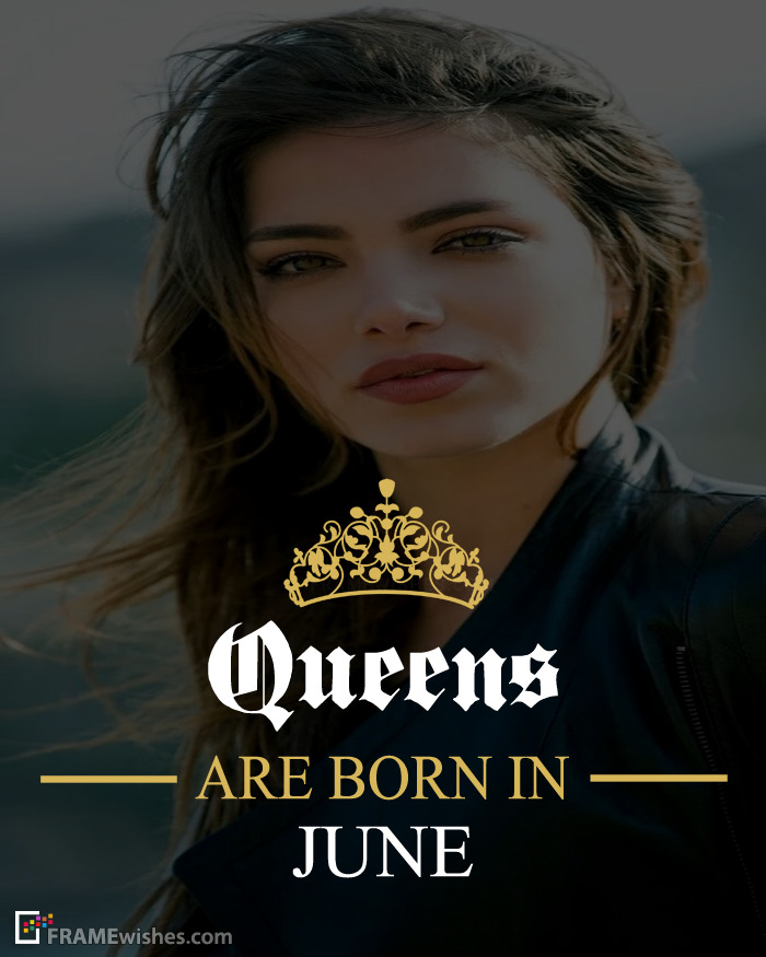 Queens Are Born In June Frame